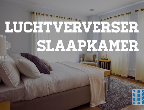 Luchtververser slaapkamer kopen? Advies en aandachtspunten