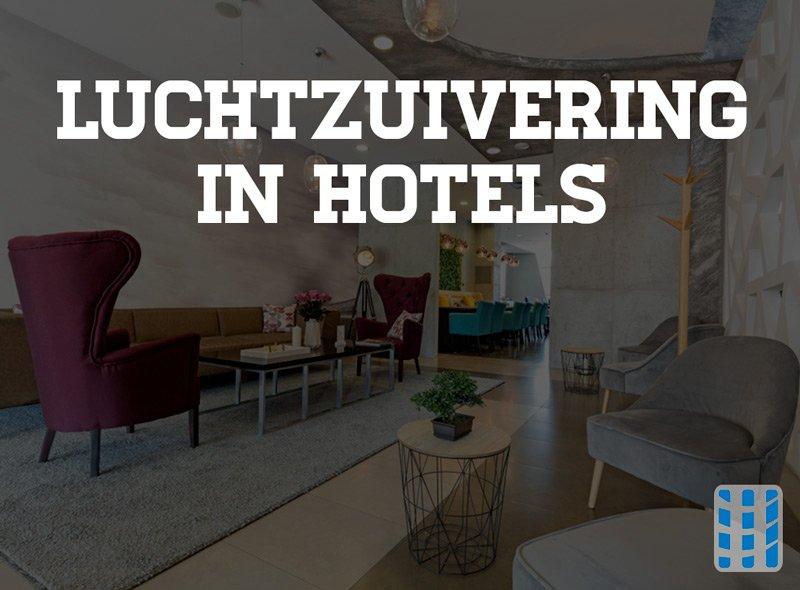 luchtzuivering in hotels en hotelkamers gezonde propere lucht tevreden hotelgasten luchtreinigeradvies