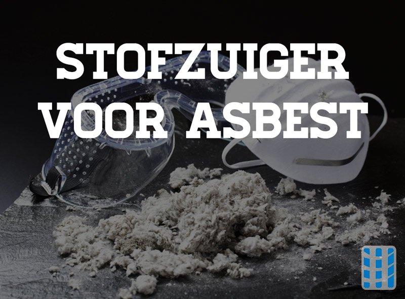 stofzuiger voor asbest aanbiedingen professioneel toestel voor deskundig asbestverwijderaar